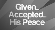 Given...Accepted...His Peace
